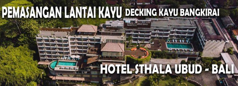 Pemasangan Lantai kayu outdoor bengkirai Hotel STHALA Ubud Bali